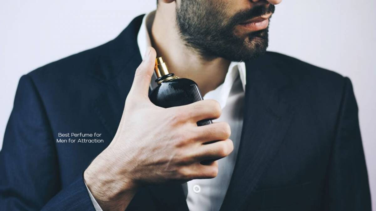 Which is the Best Perfume for Men for Attraction?