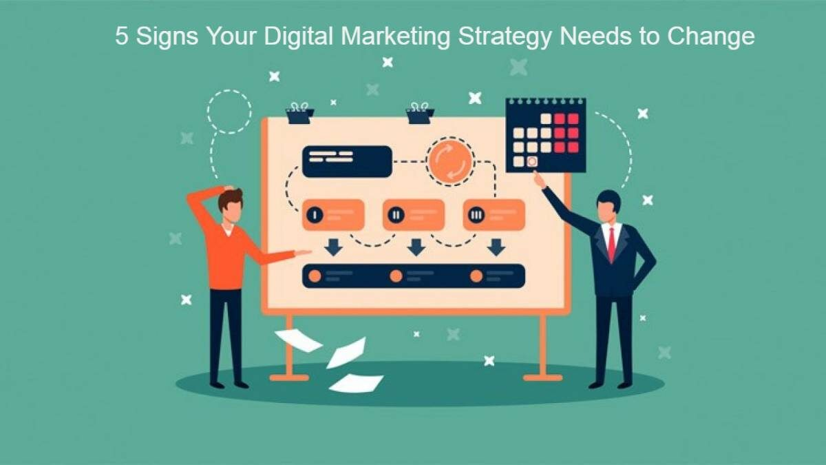 5 Signs Your Digital Marketing Strategy Needs to Change