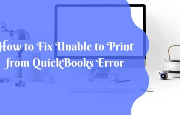 How to Fix Unable to Print from QuickBooks Error