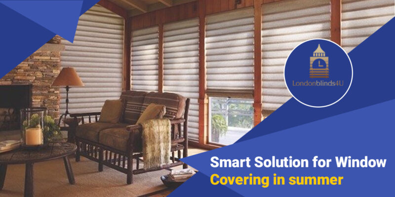 Suggest the Smart Solution for Window Covering in summer