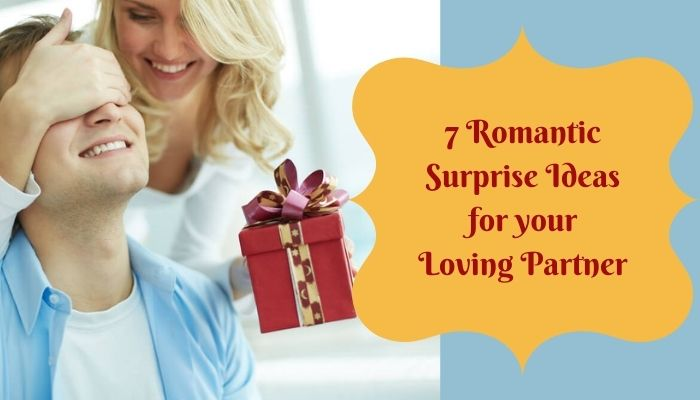 7 Romantic Surprise Ideas for Your Loving Partner