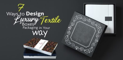 7 Ways to Design Luxury Textile Boxes Packaging in Your Way
