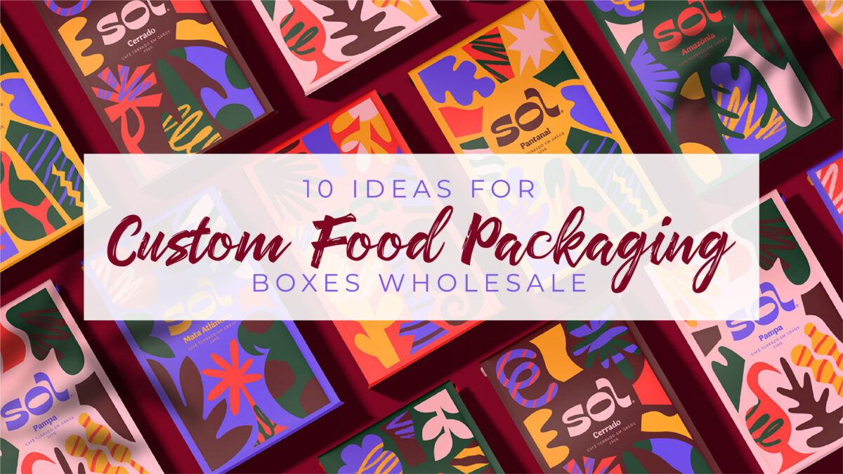 10 Ideas For Custom Food Packaging Boxes Wholesale