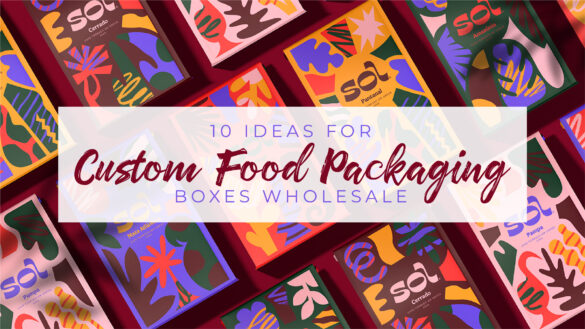 10 Ideas For Custom Food Packaging Boxes Wholesale supplies
