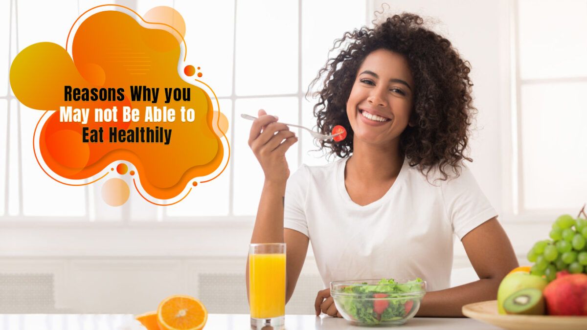 Reasons why you may not be able to eat healthily
