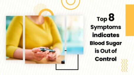Top 8 Symptoms indicates Blood Sugar is Out of Control