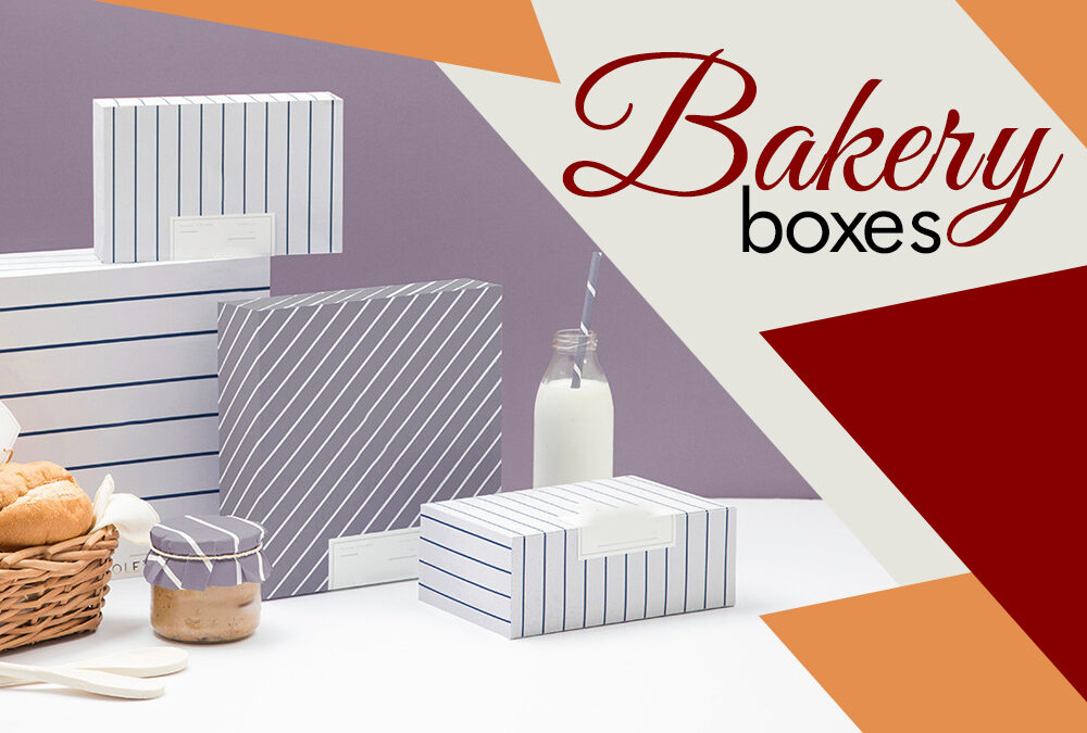 6 Advantages of Using Custom Bakery Packaging Boxes